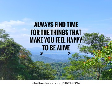 Motivational and inspirational quote - Always find time for the things that make you feel happy to be alive. Vintage styled background.