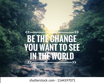 Motivational and inspirational quote - Be the change you want to see in the world. Blurred styled background.