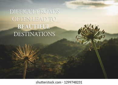 Motivational and inspirational quote - Difficult road often lead to beautiful destinations.