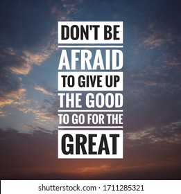 Motivational and inspirational quote - Don't be afraid to give up the good to go for the great.