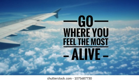 Motivational and inspirational quote - Go where you feel the most alive. With blurred vintage styled background.