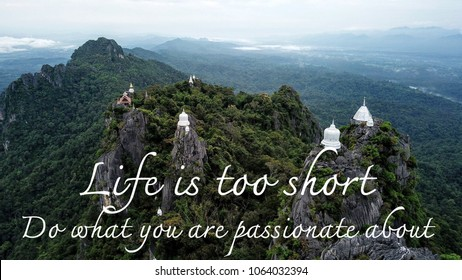 Motivational and Inspirational quote: Life is short. Do what you are  passionate about, with the unseen temple on top of the mountain background, North of Thailand