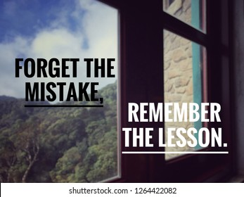 Motivational and inspirational quote - 'Forget the mistake, remember the lesson' on blurry background of a window.