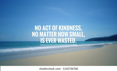 Motivational and inspirational quote - No act of kindness, no matter how small, is ever wasted. Blurred vintage styled background.