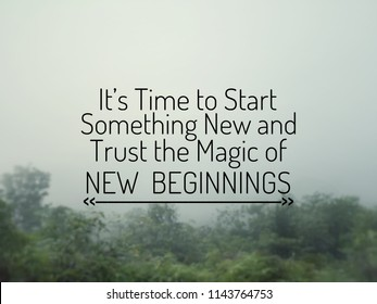 Motivational and inspirational quote - It's time to start something new and trust the magic of new beginnings. Blurred vintage styled background.
