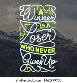 Motivational or Inspirational Quote, A Winner Is A Loser Who Never Gives Up.