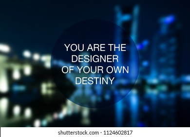 Motivational and inspirational quote - You are the designer of your own destiny.