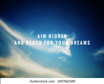 Motivational and inspirational quotes - Aim higher and reach for your dreams. With vintage styled background.