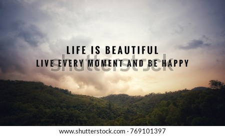 Image of: Life Quotes Motivational And Inspirational Quotes Life Is Beautiful Live Every Moment And Be Happy The Wow Style Motivational Inspirational Quotes Life Beautiful Live Stock Photo