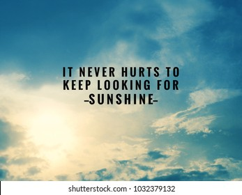Motivational and inspirational quotes - It never hurts to keep looking for sunshine. With vintage styled background.