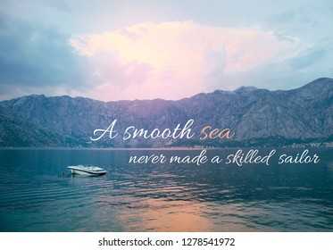 Motivational and inspirational quotes - A smooth sea never made a skilled sailor
