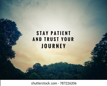 Motivational and inspirational quotes - Stay patient and trust your journey. With vintage styled background.