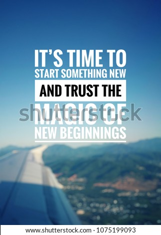 motivational and inspirational quotes its time to something new and trust the magic of new