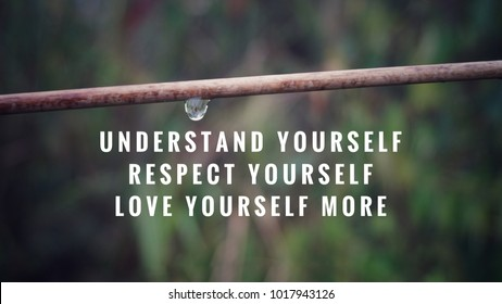Motivational And Inspirational Quotes Understand Yourself Respect Yourself Love Yourself More With