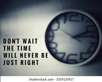 Motivational and inspirational quotes - Don't wait, the time will never be just right. With blurred vintage styled background.