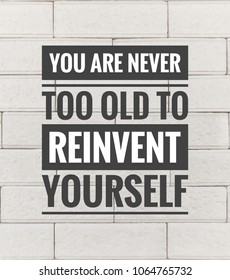 Motivational and inspirational quotes quotes - You are never too old to reinvent yourself. With vintage styled background.