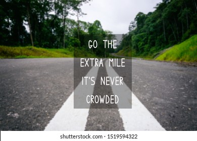 Motivational and Life Inspirational Quotes - Go the extra mile it's never crowded.