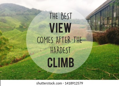 Motivational for life Quotes on the mountain Background. the best view comes after the hardest climb