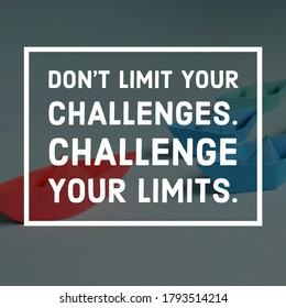 Motivational quote Don't limit your challenges. Challenge your limits.