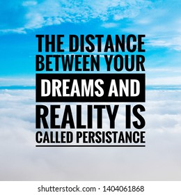 Motivational quote for happy life. The distance between your dreams and reality is called persistance.