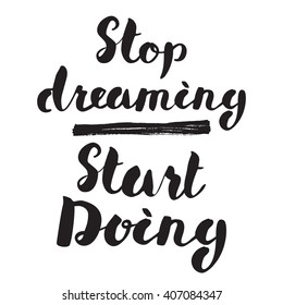 Charming Motivational Quote, Lettering Stop Dreaming Start Doing. Hand Drawn Brushed  Typographic Design Inspiring Sign