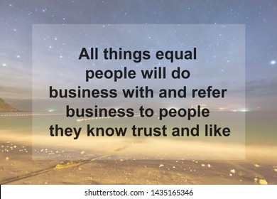 Motivational Quotes of  All things equal people will do business with and refer business to people they know trust and like