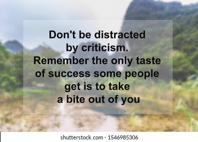 Motivational Quotes of  Don't be distracted by criticism. Remember the only taste of success some people get is to take a bite out of you