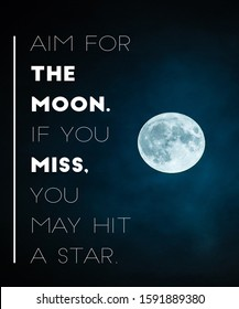 Motivational Quotes, Inspirational Quotes, Aim for the moon if you miss, you may hit a star.