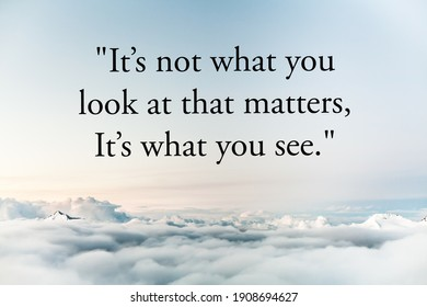 """Motivational quotes. """"It's not what you look at that matters, it's what you see."""""""