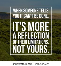 Motivational quotes for life. when someone tells you it can't be done it's more a reflection of their limitations not yours written on nature background. Inspirational message.