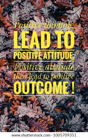 motivational quotes positive thinking leads to positive attitude positive attitude leads to positive outcome