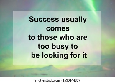 Motivational Quotes of  Success usually comes to those who are too busy to be looking for it