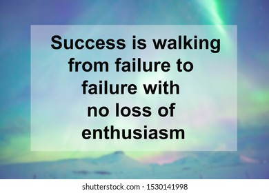 Motivational Quotes of  Success is walking from failure to failure with no loss of enthusiasm
