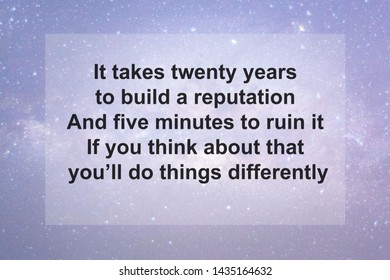 Motivational Quotes of  It takes twenty years to build a reputation And five minutes to ruin it If you think about that you'll do things differently
