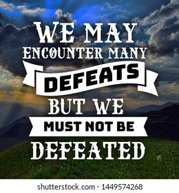 Motivational Quotes We may encounter many defeats but we must not be defeated, inspiration, motivate