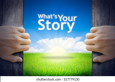 """Motivational quotes """"What's your Story"""". Hands opening a wooden door then found a texts floating among new world as green grass field, Blue sky and the Sunrise."""