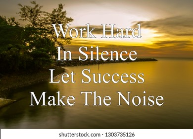 Motivational quotes,Work hard in silence let success make the noise with long exposure during orange sunset sea,sky and beach.