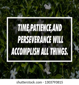 motivational quote,time,patience,and perseverance will accomplish all things.