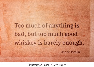 Too much of anything is bad, but too much good whiskey is barely enough - famous American writer Mark Twain quote printed on vintage grunge paper