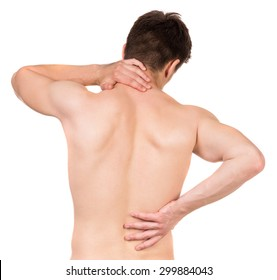 Muscle pain. Shirtless man touching his neck and lower back against white isolated background. Back view.