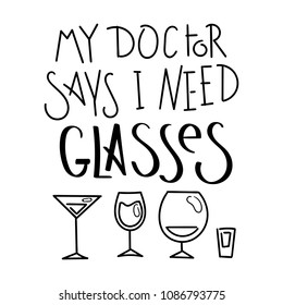 My doctor says I need Glasses. Hand written calligraphy quote motivation for life and happiness. For postcard, poster, prints, cards graphic design.