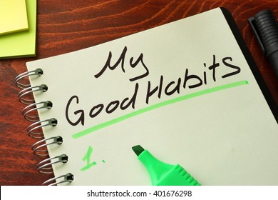 My good habits written on a notepad. Motivation concept.