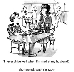I never drive well when I'm mad at my husband