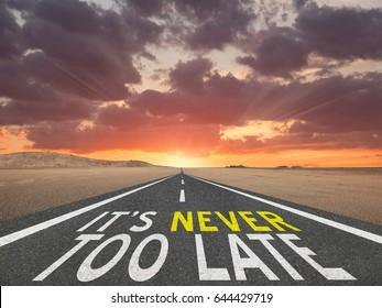 Its Never Too Late Highway Inspirational Quote