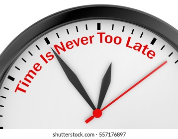 Never too late phrase on concept clock, 3d rendering