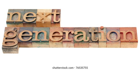 next generation - isolated phrase in vintage wood letterpress printing blocks
