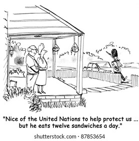 """Nice of the United Nations to help protect us but he eats twelve sandwiches a day."""