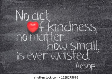 No act of kindness, no matter how small, is ever wasted - quote of ancient  Greek story teller Aesop written on chalkboard with red heart instead of O