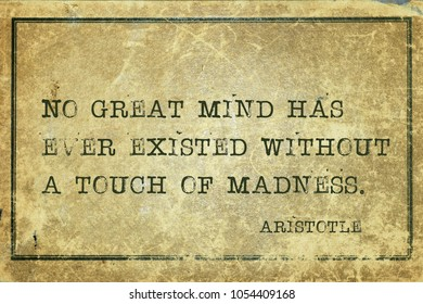 No great mind has ever existed without a touch of madness - ancient Greek philosopher Aristotle quote printed on grunge vintage cardboard