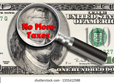 No more taxes with hundred dollar bill and Franklin magnifed.